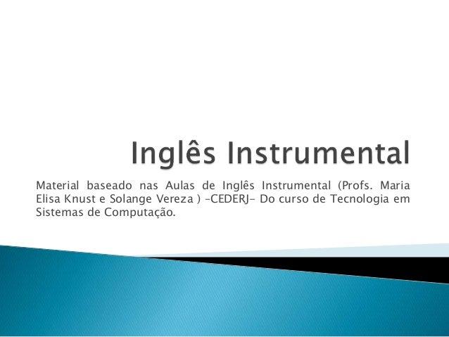 Material baseado nas Aulas de Inglês Instrumental (Profs. Maria Elisa Knust e Solange Vereza ) –CEDERJ- Do curso de Tecnol...