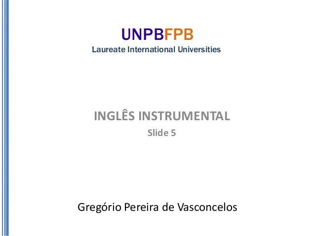 UNPBFPB  Laureate International Universities   INGLÊS INSTRUMENTAL                 Slide 5Gregório Pereira de Vasconcelos