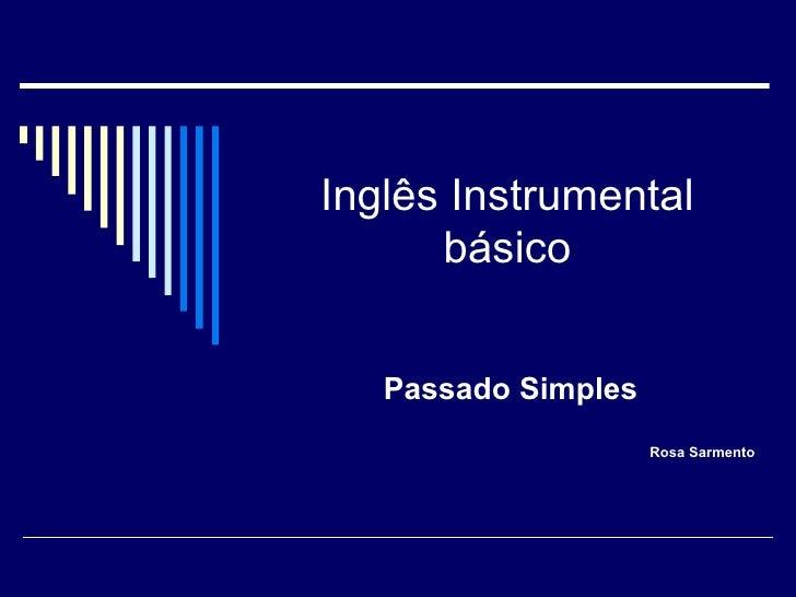 Inglês Instrumental básico Passado Simples Rosa Sarmento