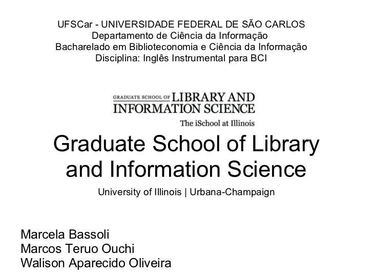 Graduate School of Library and Information Science University of Illinois  Urbana-Champaign Marcela Bassoli Marcos Teruo ...