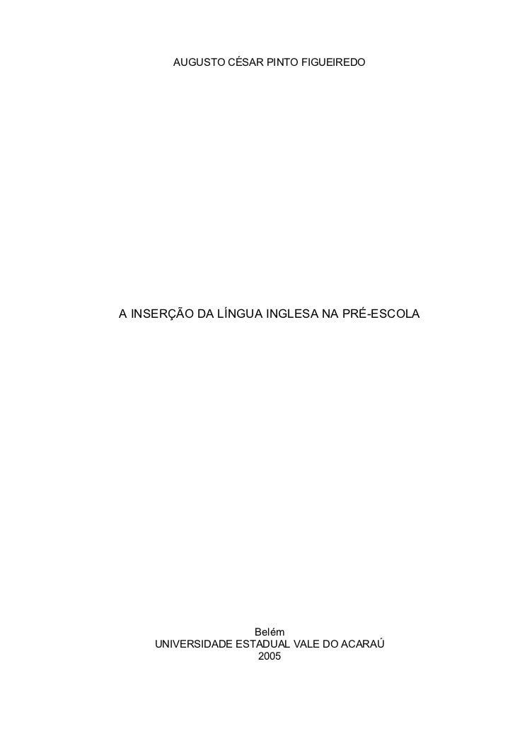 AUGUSTO CÉSAR PINTO FIGUEIREDOA INSERÇÃO DA LÍNGUA INGLESA NA PRÉ-ESCOLA                    Belém    UNIVERSIDADE ESTADUAL...