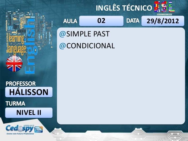 INGLÊS TÉCNICO                    02         29/8/2012            @SIMPLE PAST            @CONDICIONALHÁLISSON NIVEL II