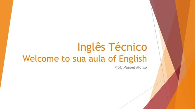 Inglês Técnico Welcome to sua aula of English Prof. Manoel Afonso