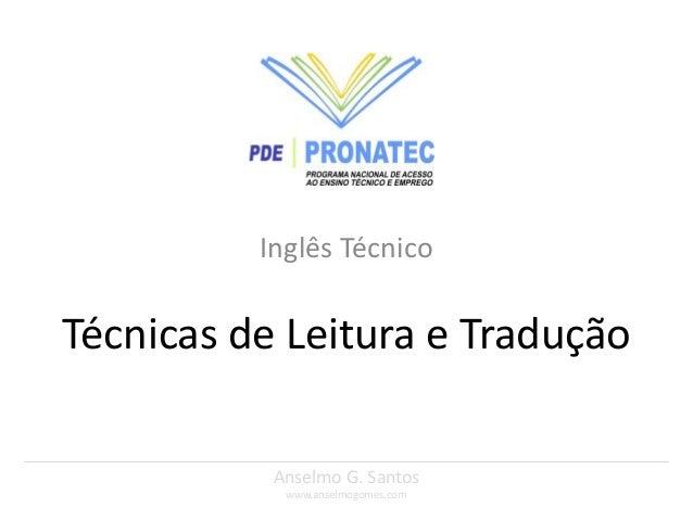 Inglês TécnicoTécnicas de Leitura e Tradução           Anselmo G. Santos            www.anselmogomes.com