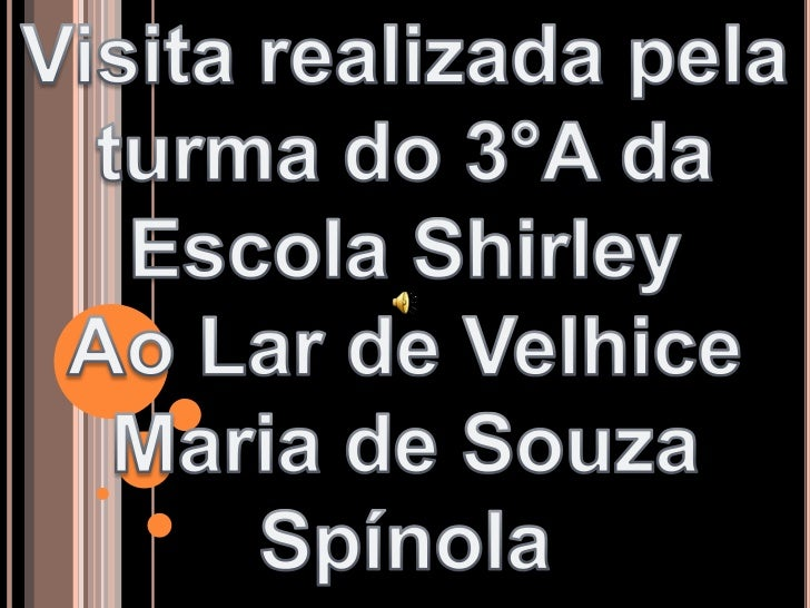 Visita realizada pela turma do 3°A da Escola Shirley<br />Ao Lar de Velhice<br />Maria de Souza Spínola<br />