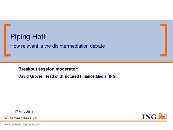 Piping Hot!How relevant is the disintermediation debate   Breakout session moderator:   David Grover, Head of Structured F...