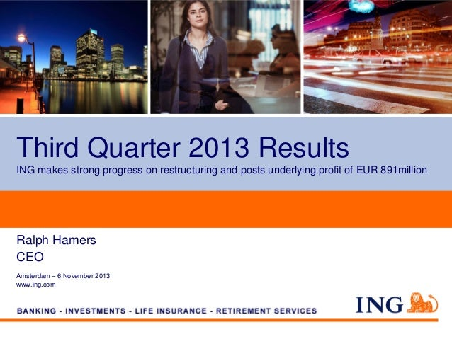 Third Quarter 2013 Results ING makes strong progress on restructuring and posts underlying profit of EUR 891million  Ralph...