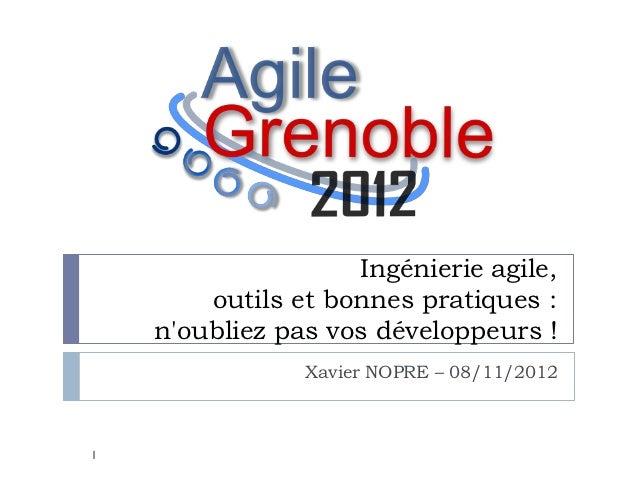 Ingénierie agile,        outils et bonnes pratiques :    noubliez pas vos développeurs !                Xavier NOPRE – 08/...