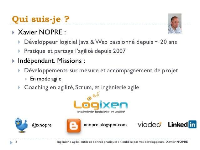 Qui suis-je ?       Xavier NOPRE :           Développeur logiciel Java & Web passionné depuis ~ 20 ans           Pratiq...