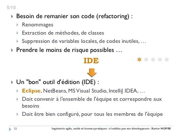 5/10      Besoin de remanier son code (refactoring) :          Renommages          Extraction de méthodes, de classes  ...