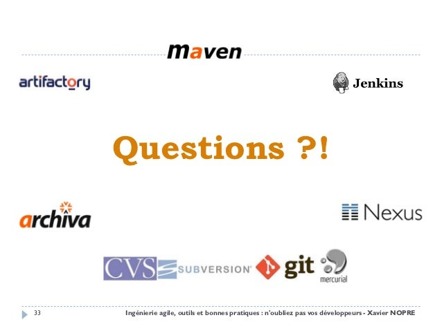 Questions ?!33   Ingénierie agile, outils et bonnes pratiques : noubliez pas vos développeurs - Xavier NOPRE