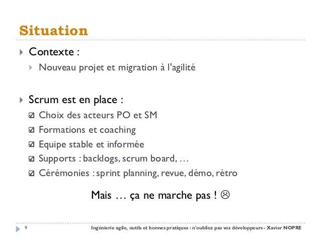 Situation       Contexte :           Nouveau projet et migration à lagilité       Scrum est en place :            Choix...