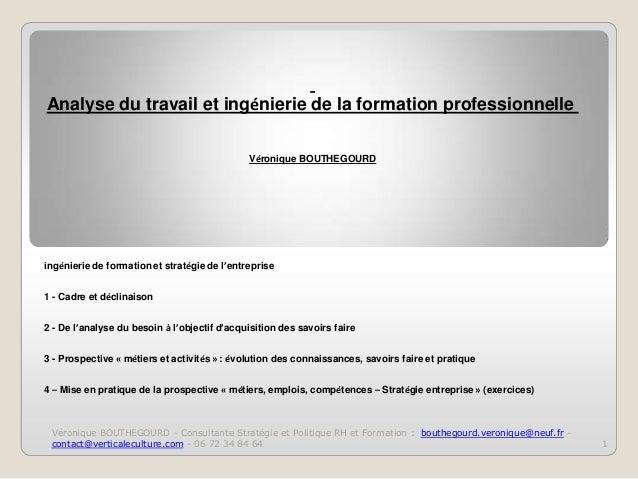 Analyse du travail et ingénierie de la formation professionnelle Véronique BOUTHEGOURD  ingénierie de formation et stratég...