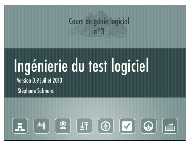 Ingénierie du test logiciel I Version 0.9 juillet 2013 Stéphane Salmons g 6 )  N O Y4 1 Cours de génie logiciel n°3