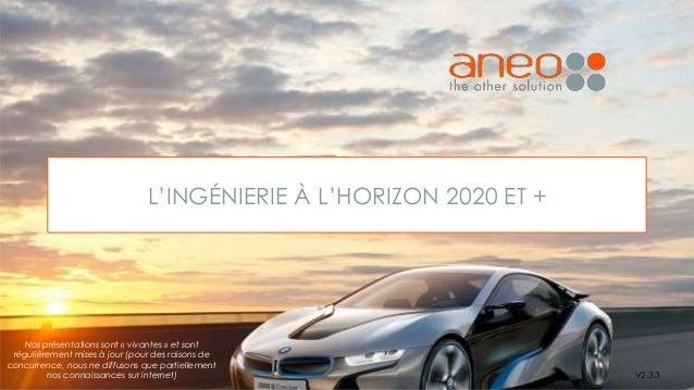 L'INGÉNIERIE À L'HORIZON 2020 ET + V2.3.3 Nos présentations sont « vivantes » et sont régulièrement mises à jour (pour des...