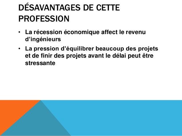 DÉSAVANTAGES DE CETTEPROFESSION• La récession économique affect le revenud'ingénieurs• La pression d'équilibrer beaucoup d...