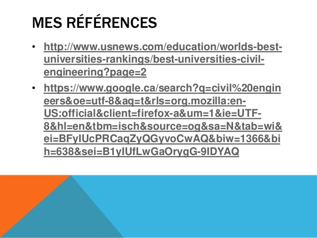 MES RÉFÉRENCES• http://www.usnews.com/education/worlds-best-universities-rankings/best-universities-civil-engineering?page...