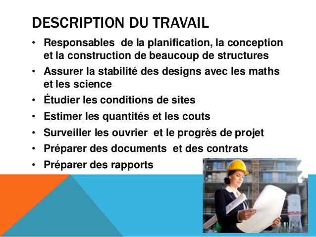 DESCRIPTION DU TRAVAIL• Responsables de la planification, la conceptionet la construction de beaucoup de structures• Assur...