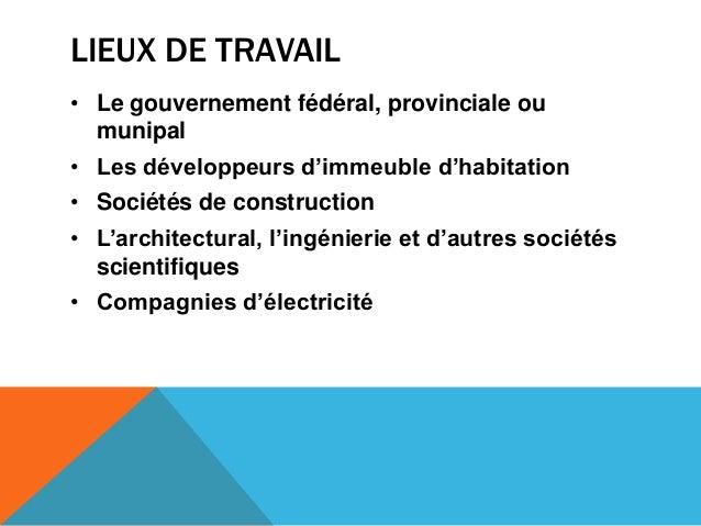 LIEUX DE TRAVAIL• Le gouvernement fédéral, provinciale oumunipal• Les développeurs d'immeuble d'habitation• Sociétés de co...