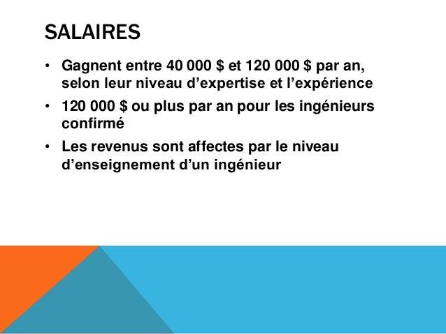 SALAIRES• Gagnent entre 40 000 $ et 120 000 $ par an,selon leur niveau d'expertise et l'expérience• 120 000 $ ou plus par ...