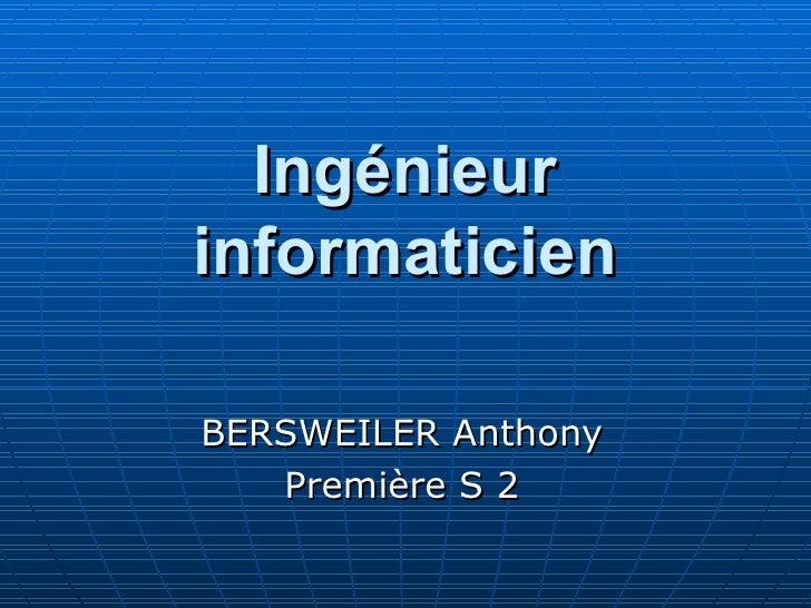 Ingénieur informaticien BERSWEILER Anthony Première S 2