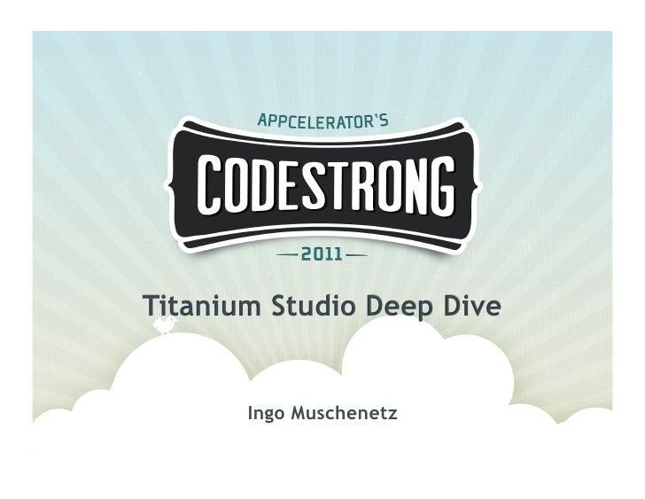 Titanium Studio Deep Dive       Ingo Muschenetz