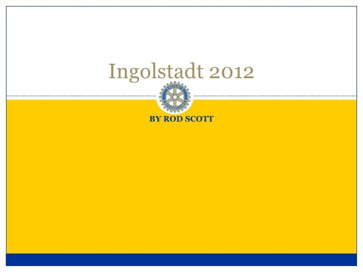 Ingolstadt 2012    BY ROD SCOTT