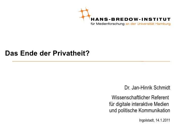 Das Ende der Privatheit? Dr. Jan-Hinrik Schmidt Wissenschaftlicher Referent  für digitale interaktive Medien  und politisc...