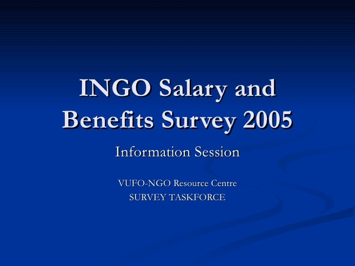 INGO Salary and Benefits Survey 2005 Information Session VUFO-NGO Resource Centre SURVEY TASKFORCE