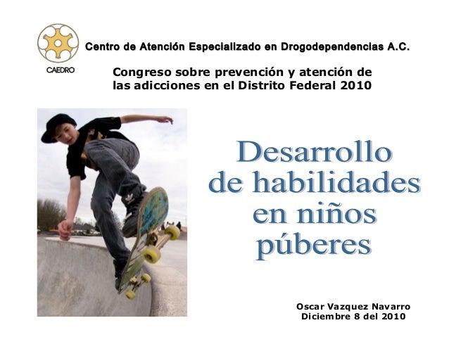 Centro de Atención Especializado en Drogodependencias A.C.    Congreso sobre prevención y atención de    las adicciones en...