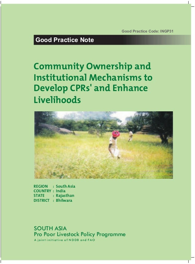 Good Practice Code: INGP31Good Practice NoteCommunity Ownership andInstitutional Mechanisms toDevelop CPRs and EnhanceLive...
