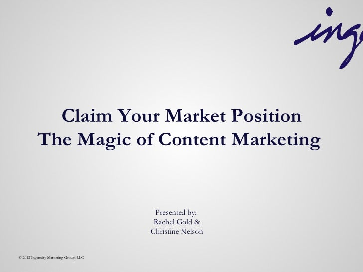 Claim Your Market Position          The Magic of Content Marketing                                         Presented by:  ...