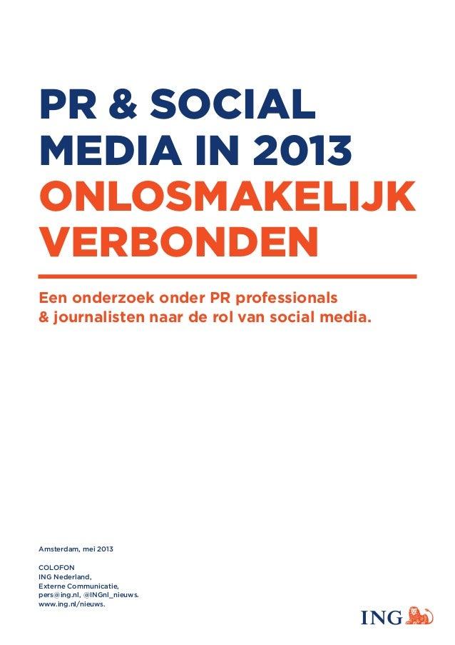 PR & SOCIALMEDIA IN 2013ONLOSMAKELIJKVERBONDENEen onderzoek onder PR professionals& journalisten naar de rol van social me...