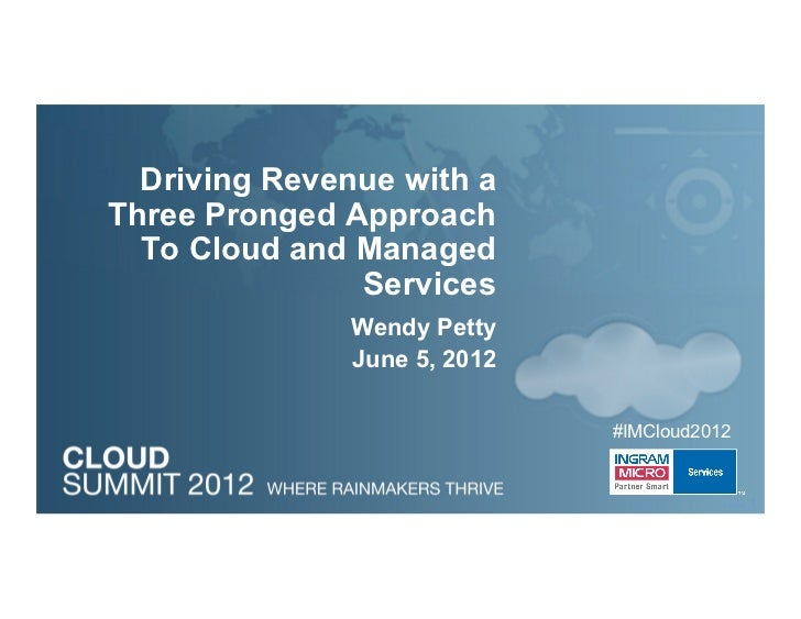 Driving Revenue with aThree Pronged Approach  To Cloud and Managed               Services               Wendy Petty       ...