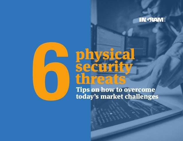 Tips on how to overcome today's market challenges physical security threats 6