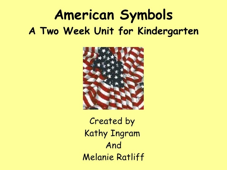 American Symbols A Two Week Unit for Kindergarten Created by  Kathy Ingram  And Melanie Ratliff