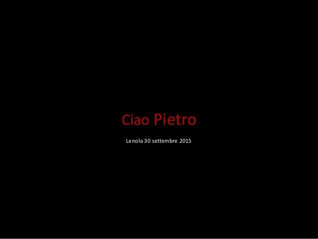 Ciao Pietro Lenola 30 settembre 2015