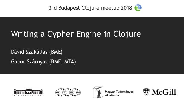 Writing a Cypher Engine in Clojure Dávid Szakállas (BME) Gábor Szárnyas (BME, MTA) 3rd Budapest Clojure meetup 2018