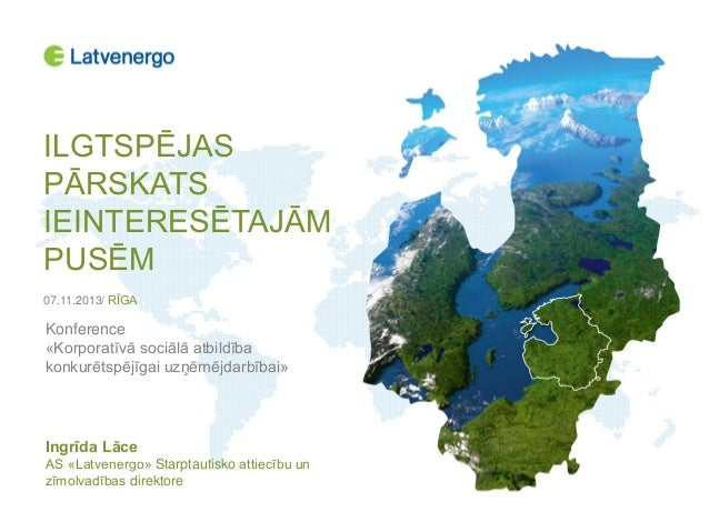 ILGTSPĒJAS PĀRSKATS IEINTERESĒTAJĀM PUSĒM 07.11.2013/ RĪGA  Konference «Korporatīvā sociālā atbildība konkurētspējīgai uzņ...
