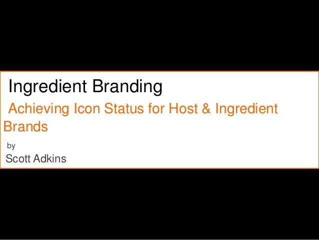 Ingredient BrandingAchieving Icon Status for Host & IngredientBrandsbyScott Adkins