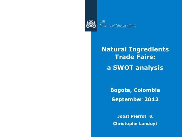 Natural Ingredients   Trade Fairs: a SWOT analysis  Bogota, Colombia  September 2012    Joost Pierrot &   Christophe Landuyt