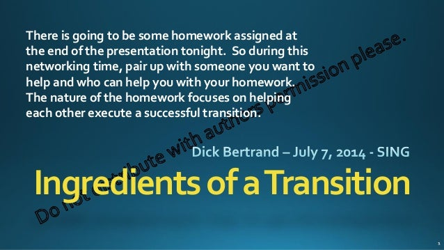 IngredientsofaTransition There is going to be some homework assigned at the end of the presentation tonight. So during thi...