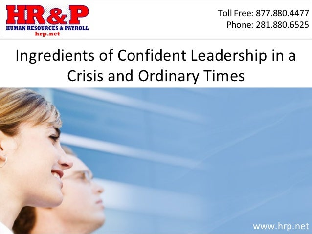 Toll Free: 877.880.4477                              Phone: 281.880.6525Ingredients of Confident Leadership in a       Cri...