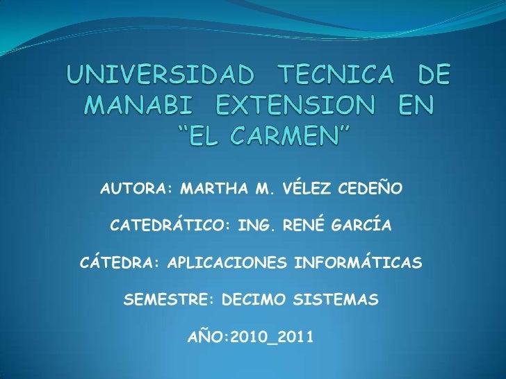 """UNIVERSIDAD  TECNICA  DE MANABI  EXTENSION  EN """"EL CARMEN""""<br />AUTORA: MARTHA M. VÉLEZ CEDEÑO<br />CATEDRÁTICO: ING. RENÉ..."""