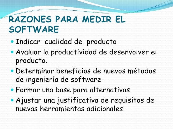 RAZONES PARA MEDIR EL SOFTWARE<br />Indicar  cualidad de  producto<br />Avaluar la productividad de desenvolver el  produc...