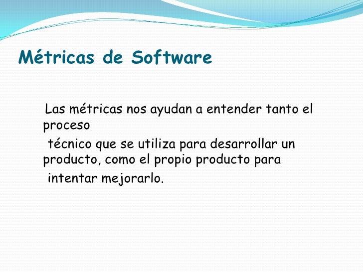 Métricas de Software<br />Las métricas nos ayudan a entender tanto el   proceso<br />    técnico que se utiliza para desar...