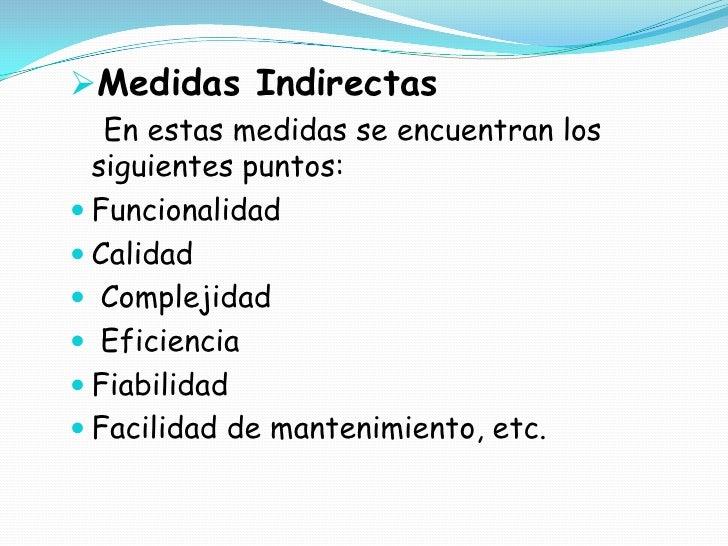 <ul><li>Medidas Indirectas</li></ul>En estas medidas se encuentran los  siguientes puntos:<br />Funcionalidad<br />Calidad...