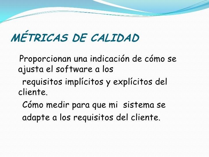 MÉTRICAS DE CALIDAD<br />Proporcionan una indicación de cómo se ajusta el software a los<br />    requisitos implícitos y ...