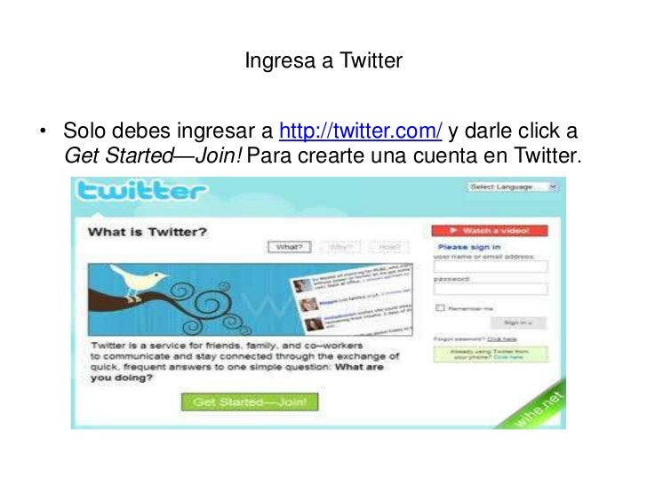 Ingresa a Twitter<br />Solo debes ingresar a http://twitter.com/ y darle click a GetStarted—Join! Para crearte una cuenta ...