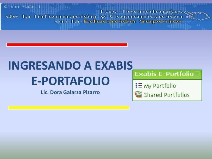 INGRESANDO A EXABIS E-PORTAFOLIO<br />Lic. Dora Galarza Pizarro<br />